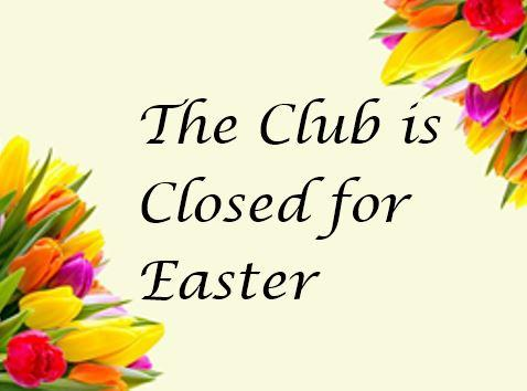 The Club is closed for Easter